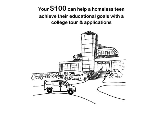 Your $100 can help a homeless teen achieve their educational goals with a college tour & applications